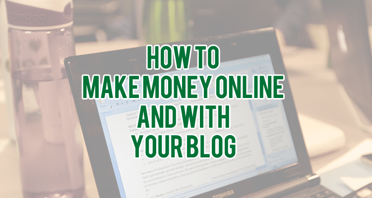 How to make money online and with your blog