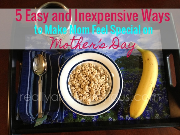 5 Easy + Inexpensive Ways to Make Mom Feel Special