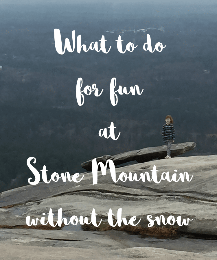 What to do for fun at stone mountain without the snow