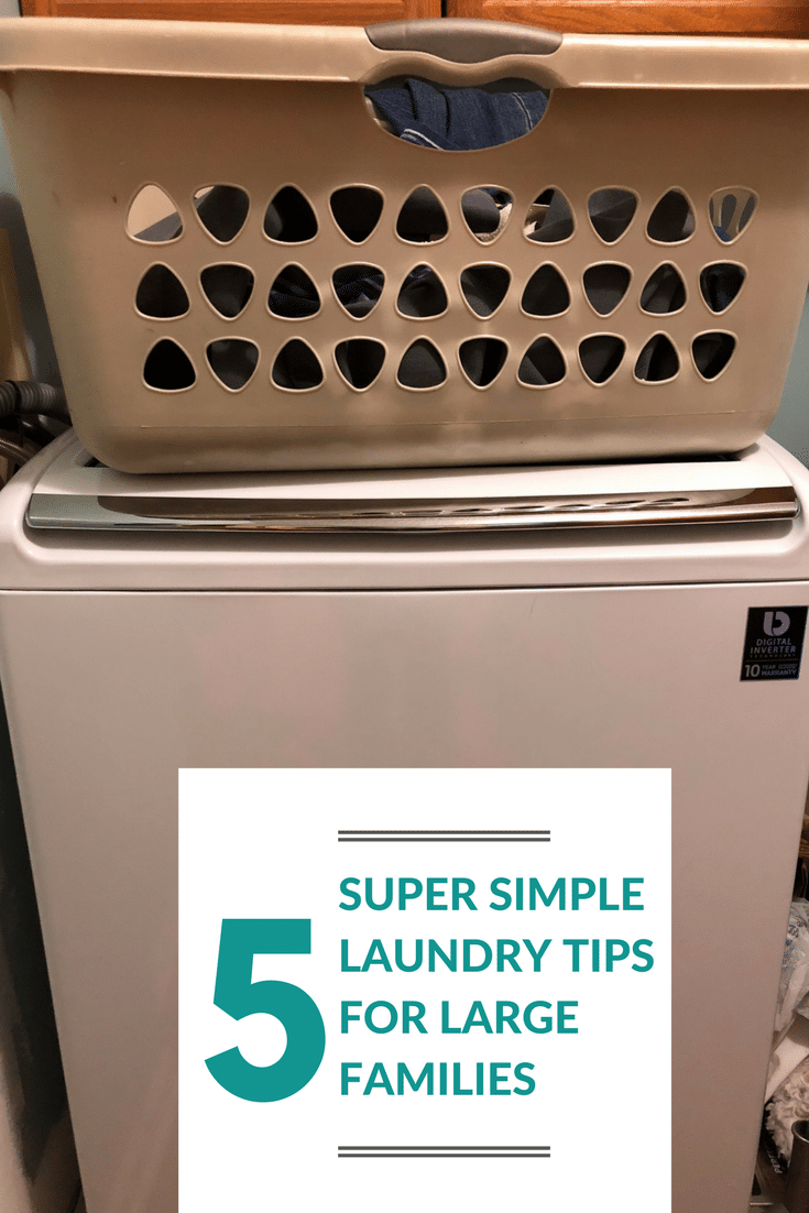 5 SUPER SIMPLE LAUNDRY TIPS FOR LARGE FAMILIES