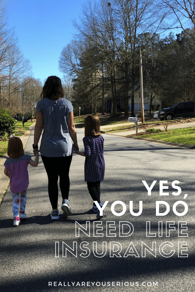 Yes you do need life insurance