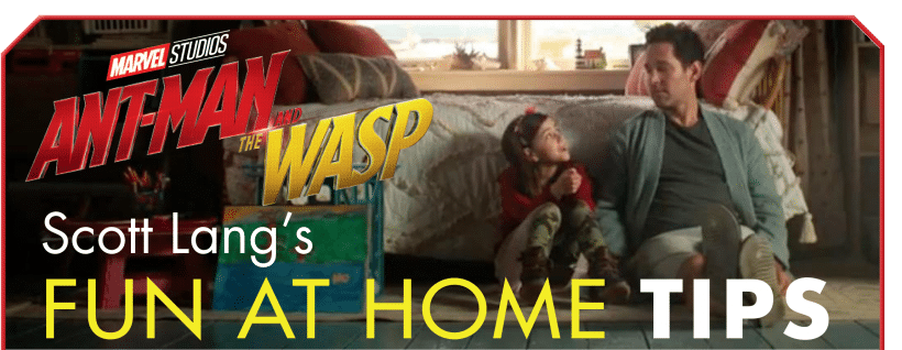 Fun at Home Tips from Ant Man and The Wasp's Scott Lang