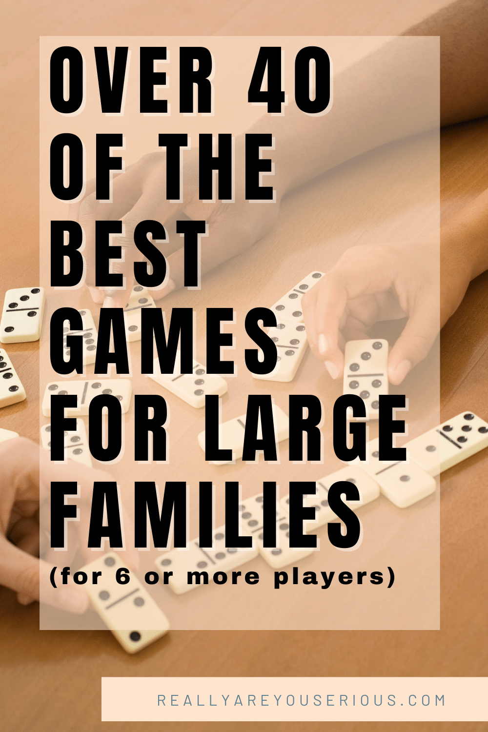 over 40 of the best games for big families